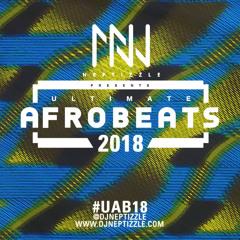 Ultimate Afrobeats 2018 #UAB18