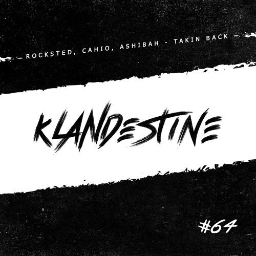 Rocksted, Cahio, Ashibah - Takin Back [KLANDESTINE 064]