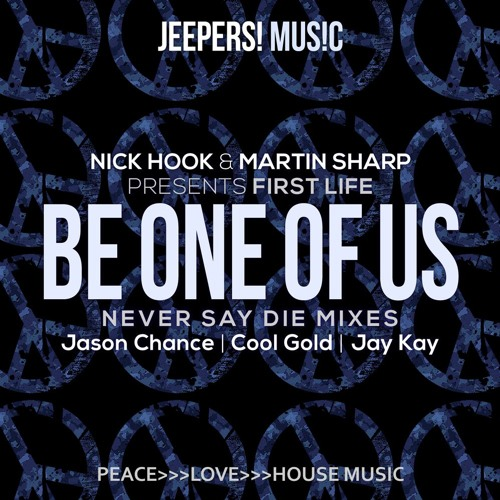 Nick Hook & Martin Sharp pres First Life - Be One Of Us - Jay Kay Remix - Edit