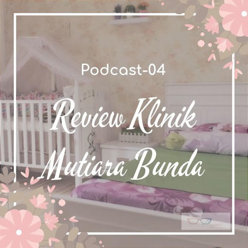 Podcast - 04 Review Klinik Mutiara Bunda