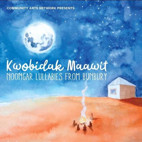 Kwobidak Maawit - Noongar Lullabies from Bunbury
