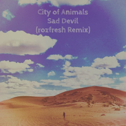 City of Animals - Sad Devil (rozfresh Remix)