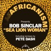 Bob Sinclar - Sea Lion Woman (Pete Dash Remix) [AFRICANISM]