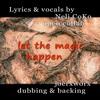 let the magic happen - feat. Neli CoKo / lyrics & vocals / open collab