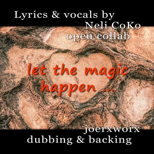 let the magic happen - feat. Neli CoKo / lyrics & vocals / open collab