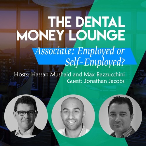 Episode 6: The Dental Money Lounge, Associates: Self-Employed or Employed? Featuring Jonathan Jacobs