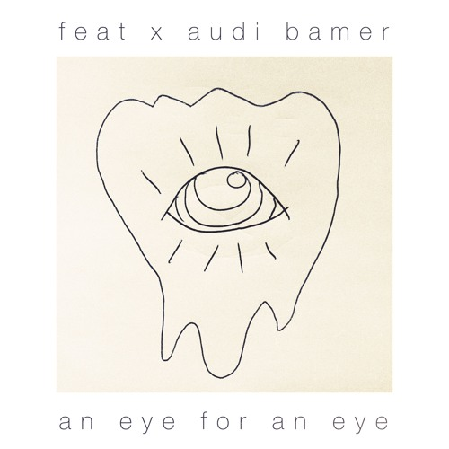 Feat x Audi Bamer • An Eye For An Eye
