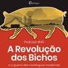Podcast #45 - A Revolução dos Bichos e a guerra das novilínguas modernas