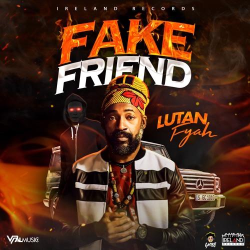 "Lutan Fyah ""Fake Friend"" [Ireland Records]"