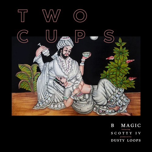 2 Cups Feat: Scotty IV (Produced by: Dusty Loops)