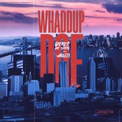 Whaddup Doe Feat. Mozzy