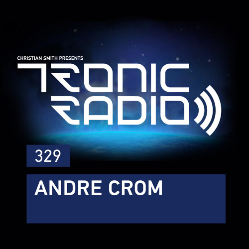 Tronic Podcast 329 with Andre Crom