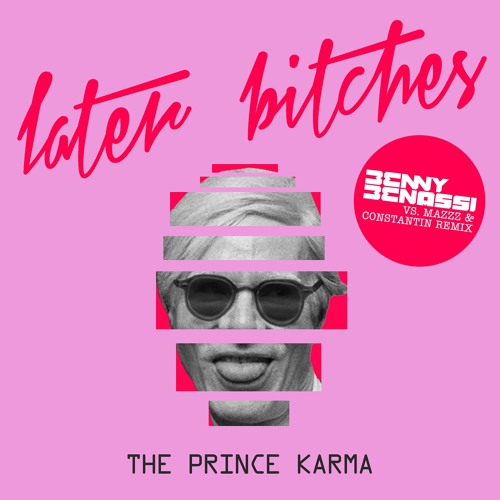 The Prince Karma - Later Bitches (Benny Benassi Vs. MazZz & Constantin Remix)