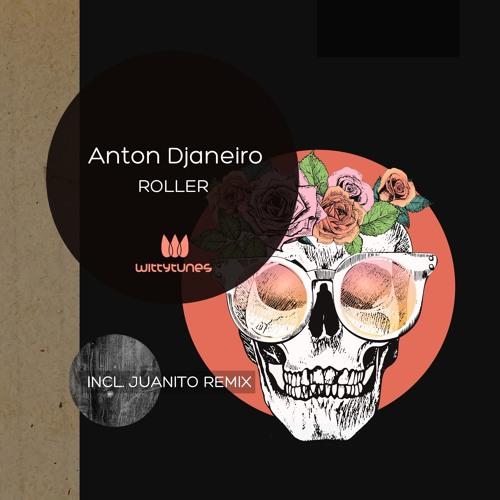 Anton Djaneiro - Roller (Juanito Remix)
