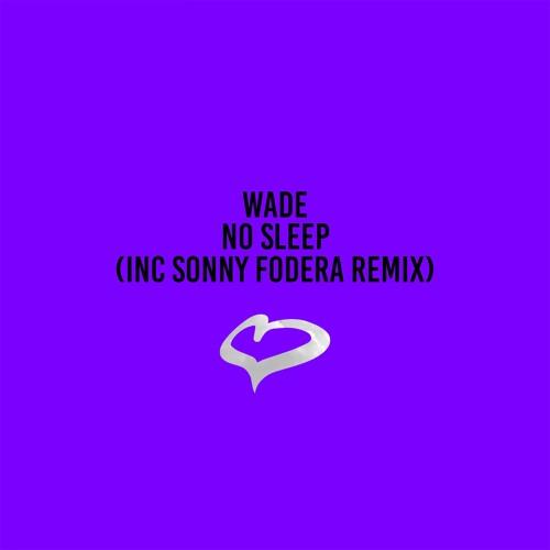 Wade - No Sleep (Sonny Fodera Remix)
