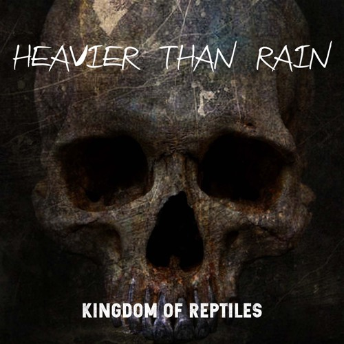 Kingdom Of Reptiles - Heavier Than Rain