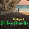 Chahun Main Ya Naa | Aashiqui 2 | Unplugged | Farrukh Atiq | Arijit Singh | Aditya Roy, Shraddha