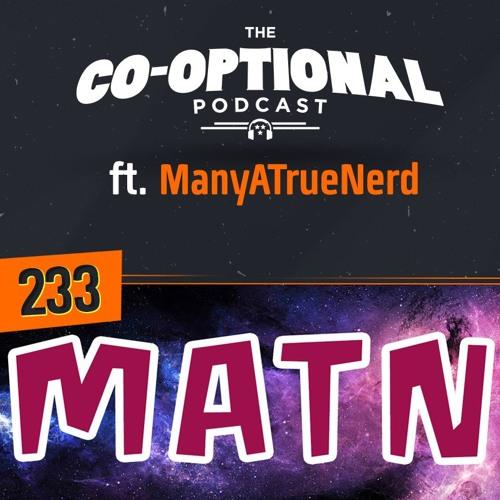 The Co-Optional Podcast Ep. 233 ft. ManyATrueNerd