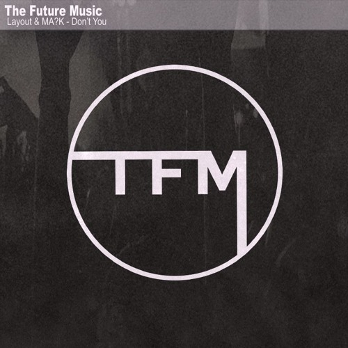 Layout & MA?K - Don't You [Free Download] by TFM | Free Listening on