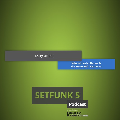 Setfunk 5 - Folge #039: Wie wir kalkulieren & die neue 360° Kamera!