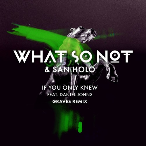 What So Not & San Holo - If You Only Knew (feat. Daniel Johns) graves Remix