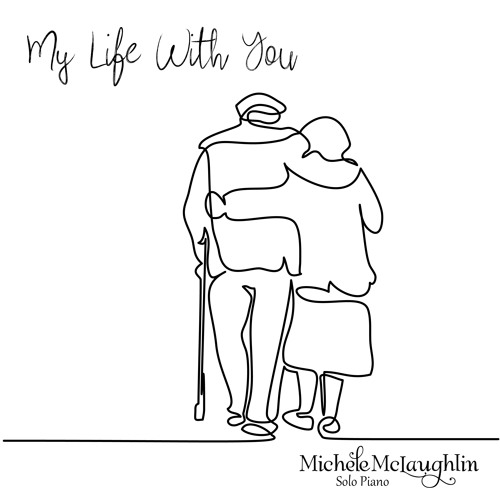 """""""My Life With You"""" by Michele McLaughlin ©2018"""