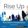 Rise Up: Rise Above Inexperience