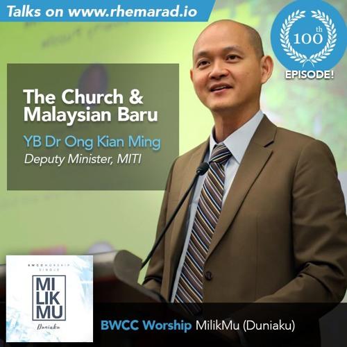 100: The Church & Malaysia Baru - YB Dr Ong Kian Ming | BWCC Worship - MilikMu (DuniaKu)