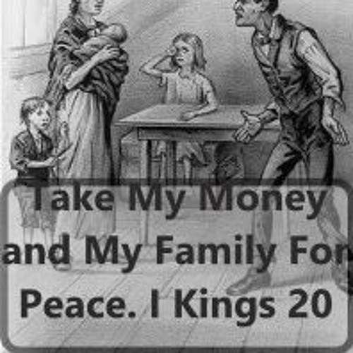 Take My Money And My Family For Peace. I Kings 20