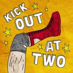 EP145 Kick Out At Two