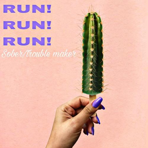 "RUN! RUN! RUN! - ""Troublemaker & Sober"" A/B single"