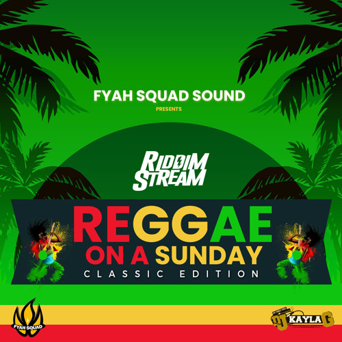 DJ Kayla G - Reggae On A Sunday: CLASSIC EDITION Mix - FYAH SQUAD Sound
