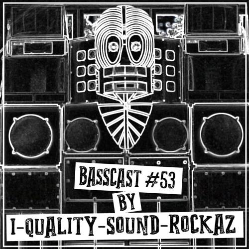 BASSCAST #53 by I-Quality-Sound-Rockaz