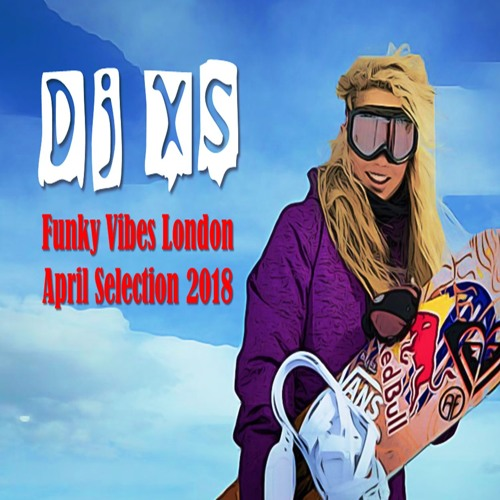 Funky Vibes London - Dj XS Funk Mix April Selection 2018 by Funky