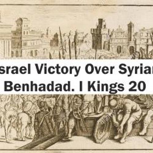 Israel Victory Over Syrian Benhadad. I Kings 20