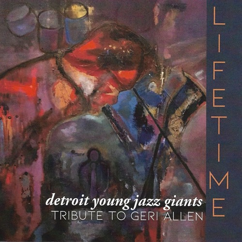 Lifetime: Tribute to Geri Allen featuring Detroit Young Jazz Giants