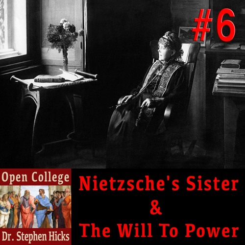 Open College #6 - Nietzsche's Sister and The Will to Power
