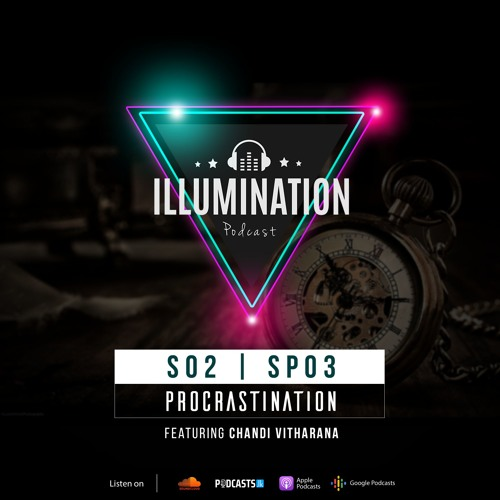 Illumination S02SP03: Procrastination
