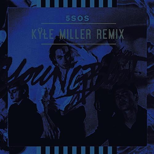 5SOS - Youngblood (KYLE MILLER Remix)