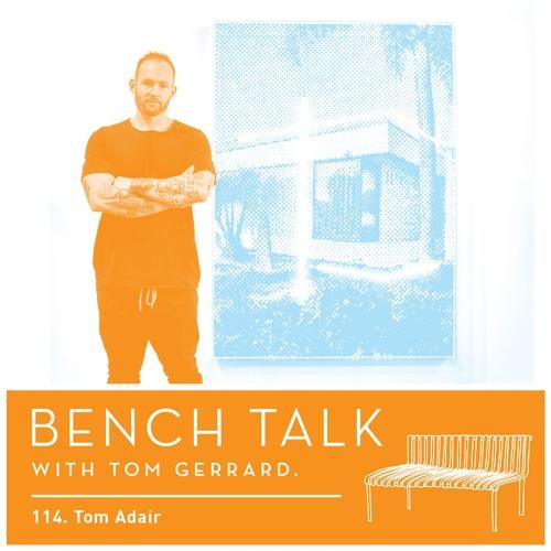 Bench Talk #114 - Tom Adair
