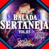 🔥Balada Sertaneja 2018 Vol.03🔥(★Lançamentos Hits +Tocados Novembro Para Paredão★)