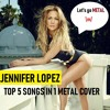 TOP 5 JENNIFER LOPEZ SONGS IN 1 METAL COVER by DAJS