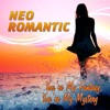 - Neo Romantic - You're My Fantasy, You're My Mystery (Single version)
