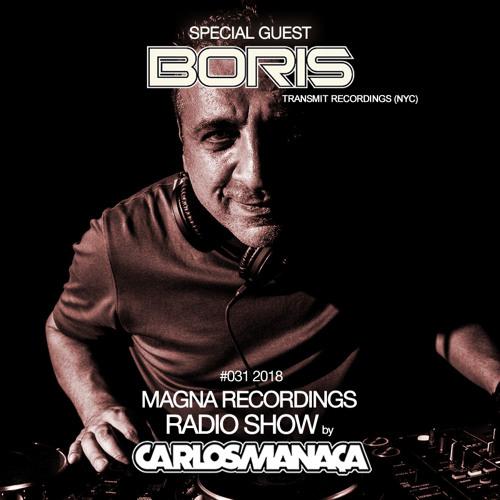 Magna Recordings Radio Show by Carlos Manaça #031   Special Guest Boris (Transmit Recordings - NYC)