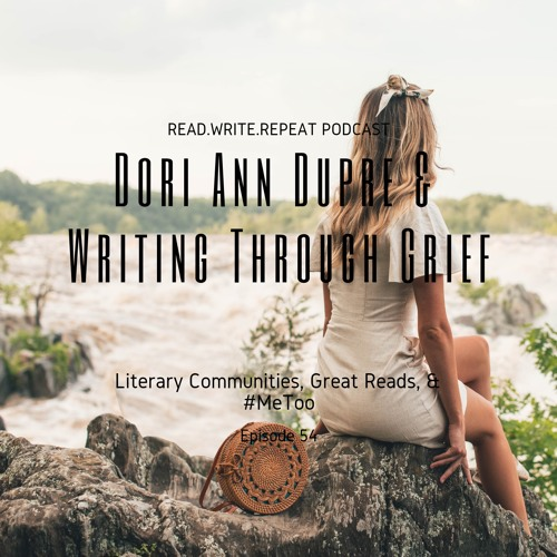 Dori Ann Dupré and Writing Through Grief: Literary Communities, Great Reads, & #metoo-Ep.54