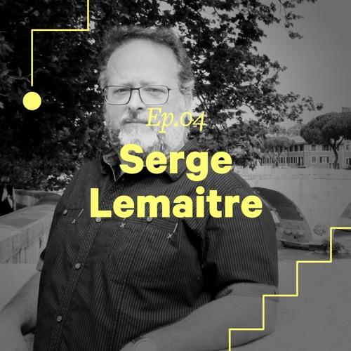 """Ep. 04 - Serge Lemaitre """"Voir comment l'Homme s'en est sorti, ça donne de l'espoir pour l'avenir"""""""