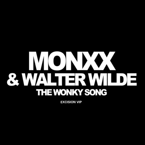 Monxx & Walter Wilde - The Wonky Song (Excision VIP)