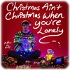 Christmas Ain't Christmas When You're Lonely