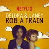 #90: Deidra And Laney Rob A Train