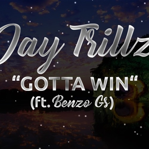 Jay Trillz ft. Benzo Gs- GOTTA WIN
